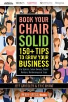 Book Your Chair Solid - 150+ Tips To Grow Your Business (For Stylists, Salon Owners, Booth Renters, Barbershops and Spas) ebook by Jeff Grissler, Eric Ryant