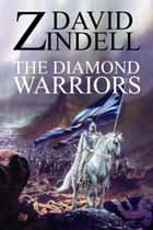 The Diamond Warriors Book: Four of the Ea Cycle ebook by David Zindell
