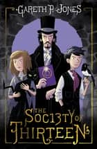 The Society of Thirteen ebook by Gareth P. Jones