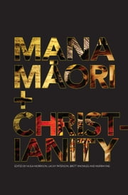 Mana Maori and Christianity ebook by Hugh Morrison,Lachy Peterson,Brett Knowles,Murray Rae