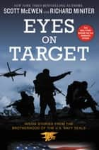 Eyes on Target - Inside Stories from the Brotherhood of the U.S. Navy SEALs ebook by Scott McEwen, Richard Miniter