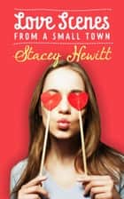 Love Scenes from a Small Town ebook by Stacey Hewitt