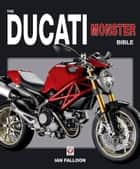 The Ducati Monster Bible ebook by Ian Falloon