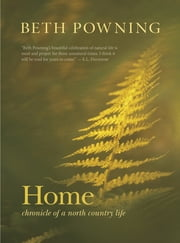 Home - Chronicle of a North Country Life ebook by Beth Powning