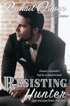Resisting Hunter - Love & Lust Duet, #1 ebook by Rachael Orman