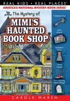 The Mystery of Mimi's Haunted Book Shop ebook by Carole Marsh