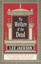 The Welfare Of The Dead - (Inspector Webb 2) ebook by Lee Jackson