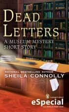 Dead Letters - A MUSEUM MYSTERY SHORT STORY (An eSpecial from Berkley Prime Crime) ebook by Sheila Connolly