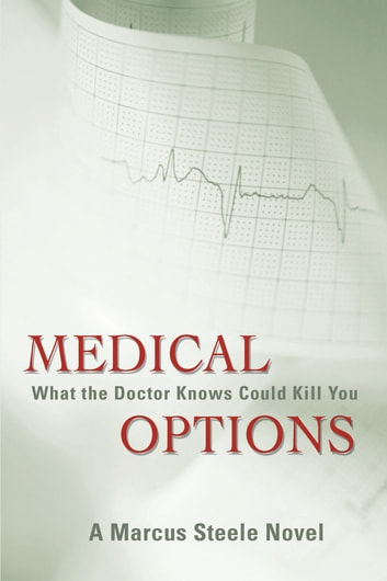 Medical Options - What the Doctor Knows Could Kill You ebook by Marcus Steele