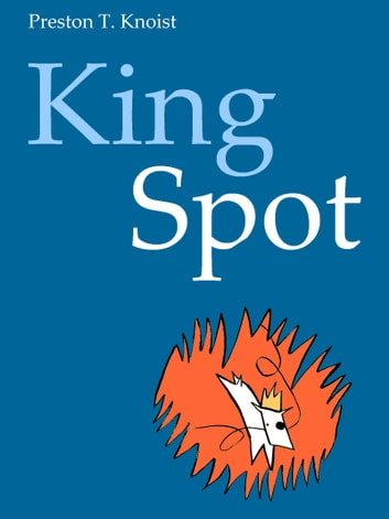 King Spot ebook by Preston T. Knoist