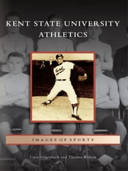 Kent State University Athletics ebook by Cara Gilganbach