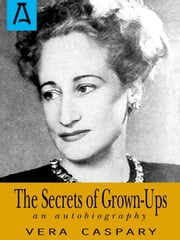 The Secrets of Grown-Ups - An Autobiography ebook by Vera Caspary