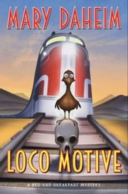 Loco Motive - A Bed-and-Breakfast Mystery ebook by Mary Daheim