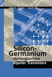 Silicon-Germanium Heterojunction Bipolar Transistors ebook by Cressler, John D.