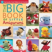 The Big Book of Little Amigurumi - 72 Seriously Cute Patterns to Crochet ebook by Ana Paula Rimoli