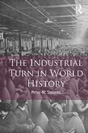 The Industrial Turn in World History ebook by Peter Stearns