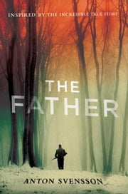 The Father - Made in Sweden, Part I ebook by Anton Svensson,Elizabeth Clark Wessel