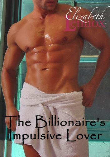 The Billionaire's Impulsive Lover eBook by Elizabeth Lennox