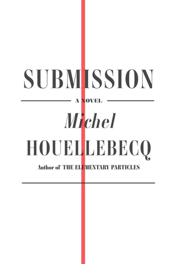 Submission - A Novel eBook by Michel Houellebecq