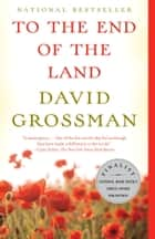 To the End of the Land ebook by David Grossman, Jessica Cohen