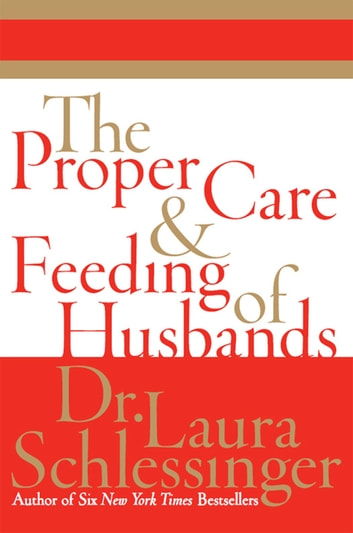 The Proper Care and Feeding of Husbands eBook by Dr. Laura Schlessinger