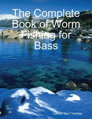 The Complete Book of Worm Fishing for Bass ebook by Carlton Holliday