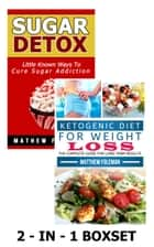 LOW CARB: Ketogenic Diet & Sugar Detox: 2-in-1 BOXSET(Sugar Cravings, Ketogenic Diet, Sugar Addiction, Low Carb) ebook by Matthew Foleman