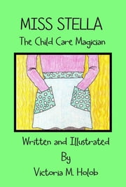 Miss Stella, The Child Care Magician ebook by Victoria Holob
