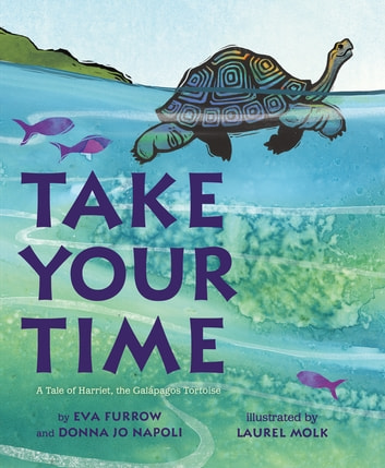 Take Your Time - A Tale of Harriet, the Galapagos Tortoise ebook by Eva Furrow,Donna Jo Napoli