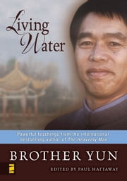 Living Water - Powerful Teachings from the International Bestselling Author of The Heavenly Man ebook by Brother Yun,Paul Hattaway