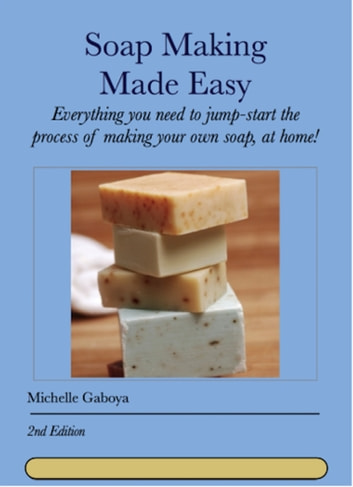Soap Making Made Easy: Second Edition ebook by Michelle Gaboya