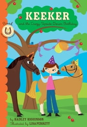 Keeker and the Upside-Down Day - Book 7 in the Sneaky Pony Series ebook by Hadley Higginson,Lisa Perrett