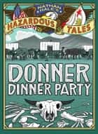 Donner Dinner Party (Nathan Hale's Hazardous Tales #3) ebook by Nathan Hale