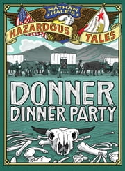 Nathan Hale's Hazardous Tales - Donner Dinner Party ebook by Nathan Hale