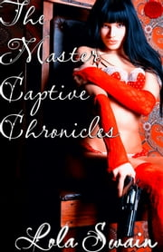The Master Captive Chronicles - Erotica Thriller ebook by Lola Swain