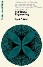 VLF Radio Engineering: International Series of Monographs in Electromagnetic Waves ebook by Watt, Arthur D.