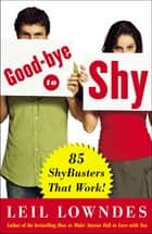 Goodbye to Shy : 85 Shybusters That Work!: 85 Shybusters That Work! ebook by Leil Lowndes