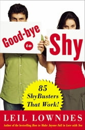 Goodbye to Shy : 85 Shybusters That Work!: 85 Shybusters That Work! - 85 Shybusters That Work! ebook by Leil Lowndes
