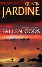 Fallen Gods (Bob Skinner series, Book 13) - An unmissable Edinburgh crime thriller of intrigue and secrets ebook by Quintin Jardine