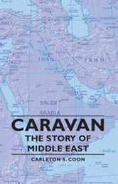 Caravan - The Story of Middle East ebook by Carleton S. Coon