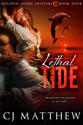 Lethal Tide - Dolphin Shore Shifters Book 4 ebook by C J Matthew
