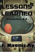 Lessons Learned - Firesetter, #6.5 ebook by J. Naomi Ay