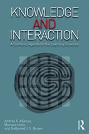 Knowledge and Interaction - A Synthetic Agenda for the Learning Sciences ebook by Andrea A. diSessa,Mariana Levin,Nathaniel J.S. Brown