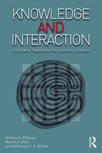 Knowledge and Interaction - A Synthetic Agenda for the Learning Sciences ebook by