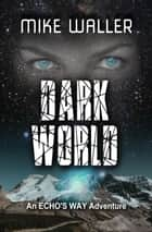 Dark World - Echo's Way ebook by Mike Waller