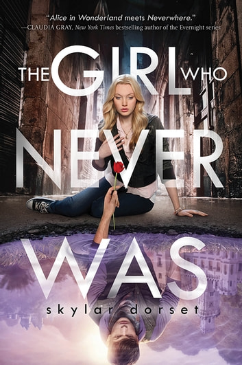 The Girl Who Never Was - Otherworld Book One ebook by Skylar Dorset