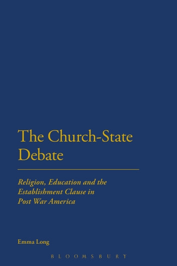 The Church-State Debate - Religion, Education and the Establishment Clause in Post War America ebook by Emma Long