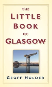 Little Book of Glasgow ebook by Geoff Holder