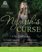 The Nymph's Curse - The Collection ebook by Danica Winters