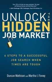 Unlock the Hidden Job Market: 6 Steps to a Successful Job Search When Times Are Tough ebook by Mathison, Duncan